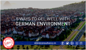 5 Ways to Gel Well with German Environment_Shine consultancy